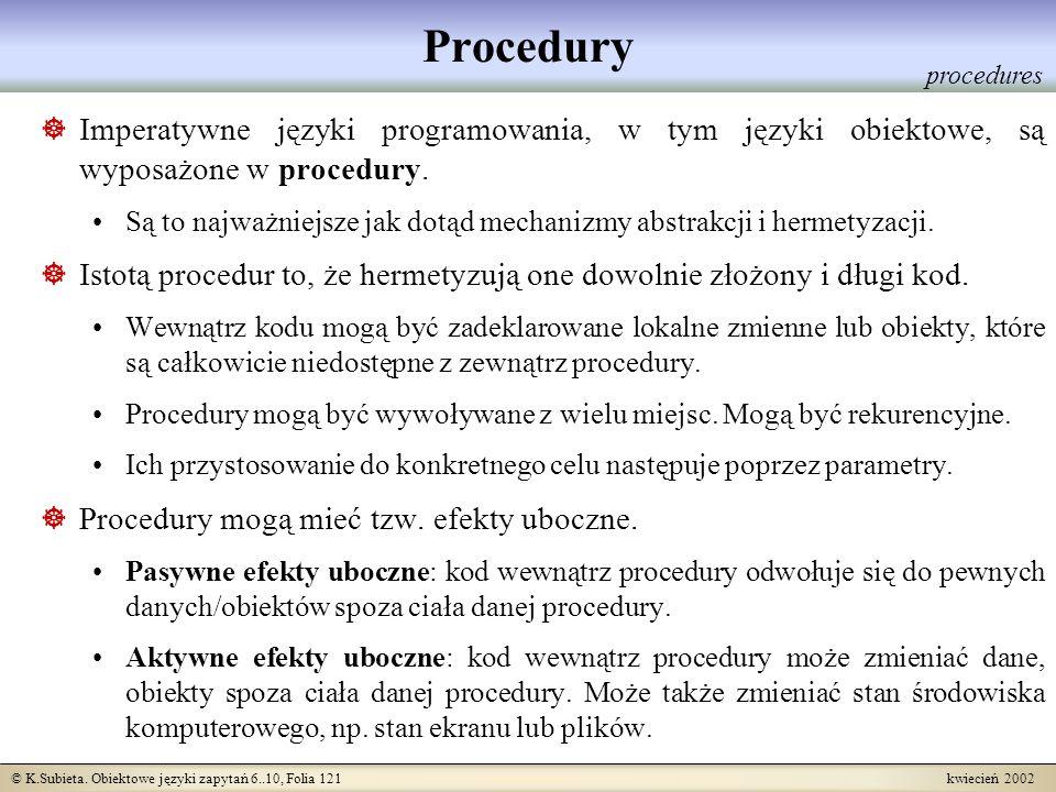 © K.Subieta. Obiektowe języki zapytań 6..10, Folia 121 kwiecień 2002 Procedury Imperatywne języki programowania, w tym języki obiektowe, są wyposażone