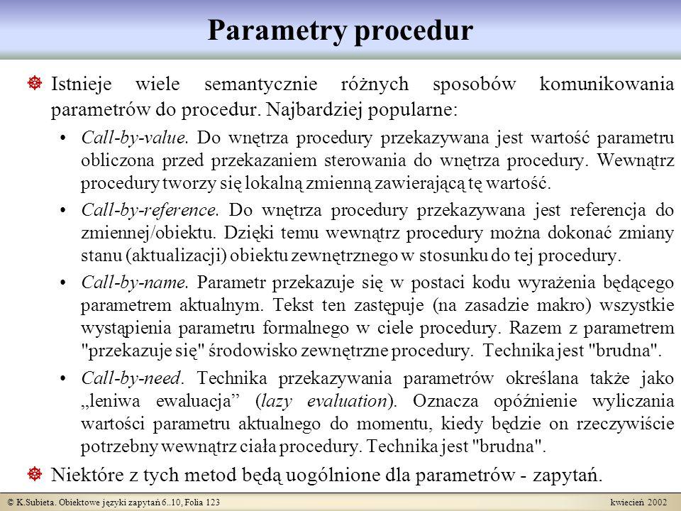 © K.Subieta. Obiektowe języki zapytań 6..10, Folia 123 kwiecień 2002 Parametry procedur Istnieje wiele semantycznie różnych sposobów komunikowania par