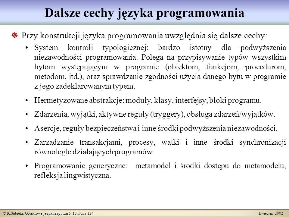 © K.Subieta. Obiektowe języki zapytań 6..10, Folia 124 kwiecień 2002 Dalsze cechy języka programowania Przy konstrukcji języka programowania uwzględni