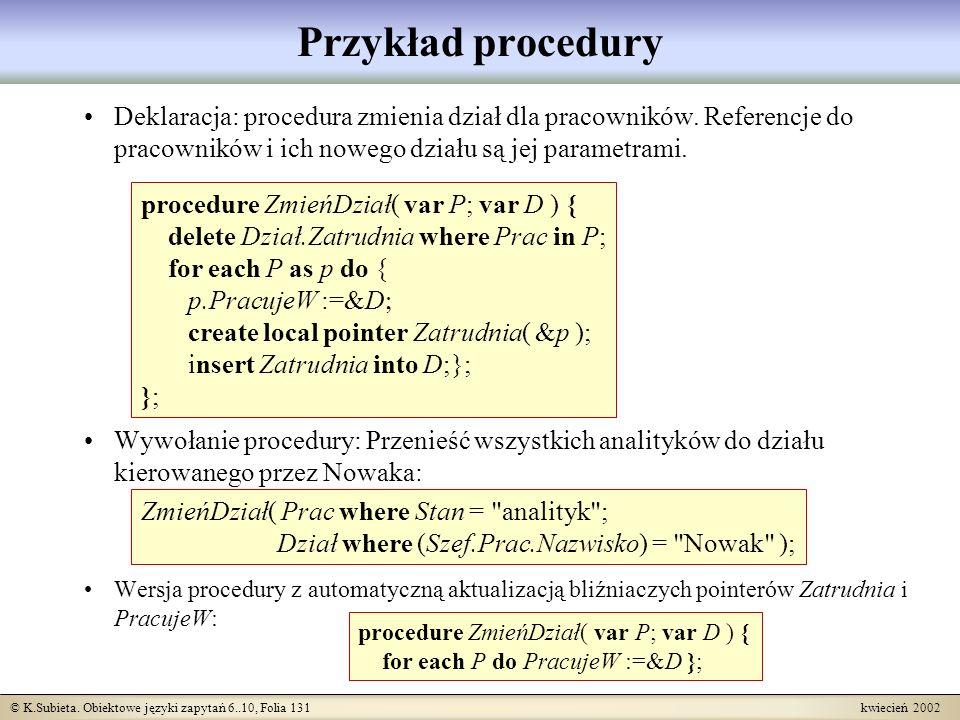 © K.Subieta. Obiektowe języki zapytań 6..10, Folia 131 kwiecień 2002 Przykład procedury Deklaracja: procedura zmienia dział dla pracowników. Referencj