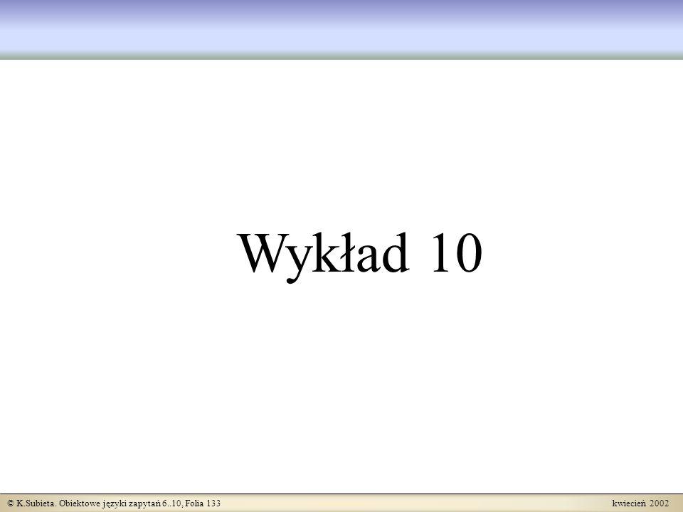 © K.Subieta. Obiektowe języki zapytań 6..10, Folia 133 kwiecień 2002 Wykład 10
