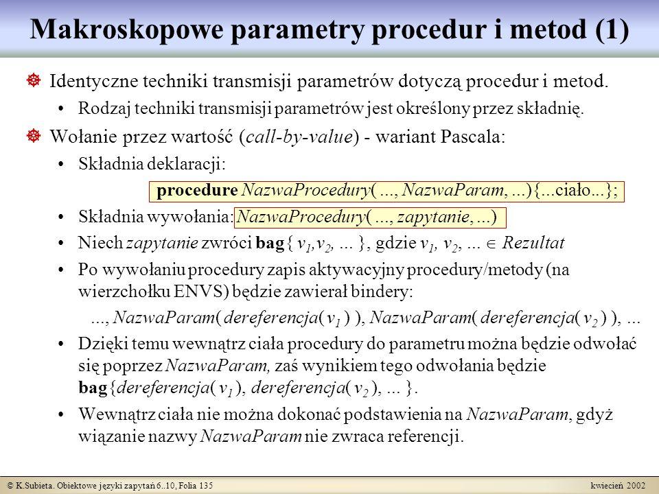 © K.Subieta. Obiektowe języki zapytań 6..10, Folia 135 kwiecień 2002 Makroskopowe parametry procedur i metod (1) Identyczne techniki transmisji parame