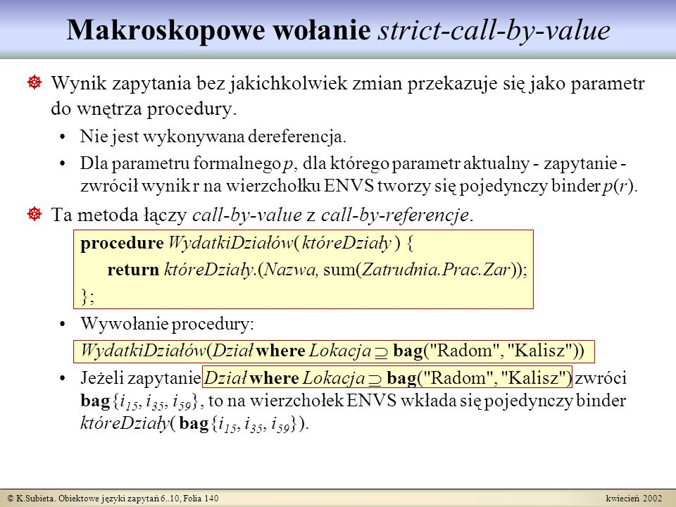 © K.Subieta. Obiektowe języki zapytań 6..10, Folia 140 kwiecień 2002 Makroskopowe wołanie strict-call-by-value Wynik zapytania bez jakichkolwiek zmian