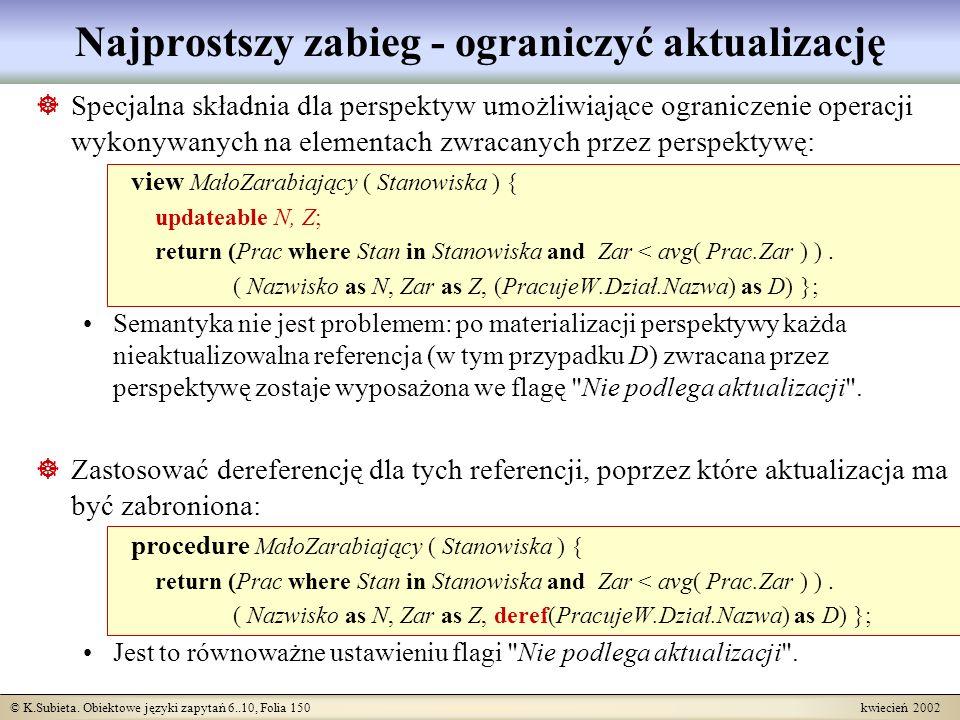 © K.Subieta. Obiektowe języki zapytań 6..10, Folia 150 kwiecień 2002 Najprostszy zabieg - ograniczyć aktualizację Specjalna składnia dla perspektyw um