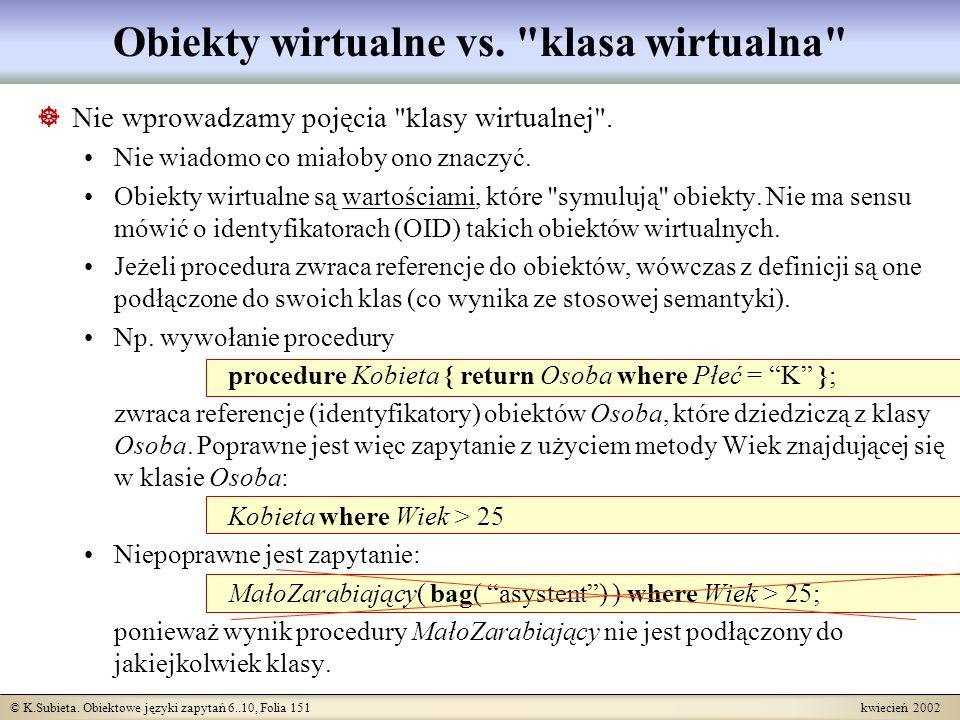 © K.Subieta. Obiektowe języki zapytań 6..10, Folia 151 kwiecień 2002 Obiekty wirtualne vs.