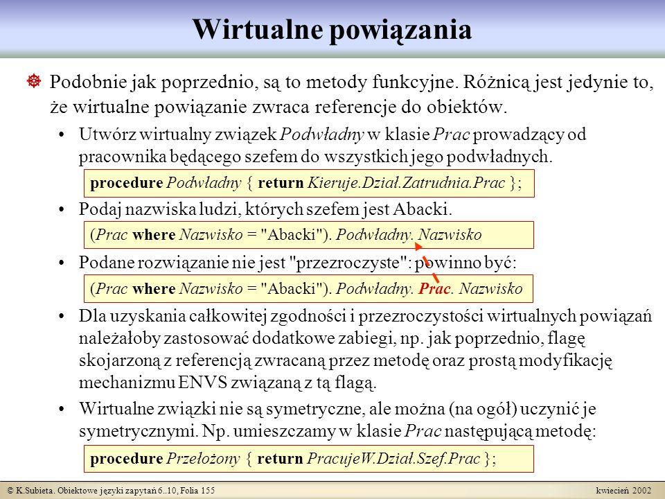 © K.Subieta. Obiektowe języki zapytań 6..10, Folia 155 kwiecień 2002 Wirtualne powiązania Podobnie jak poprzednio, są to metody funkcyjne. Różnicą jes