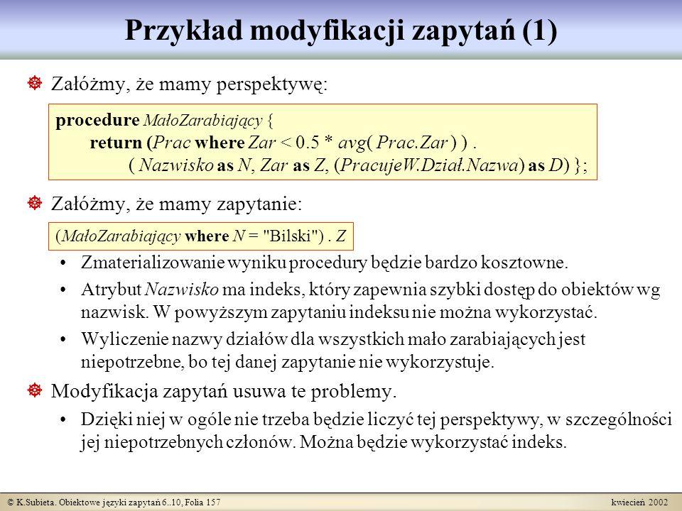 © K.Subieta. Obiektowe języki zapytań 6..10, Folia 157 kwiecień 2002 Przykład modyfikacji zapytań (1) Załóżmy, że mamy perspektywę: Załóżmy, że mamy z