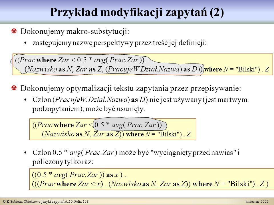 © K.Subieta. Obiektowe języki zapytań 6..10, Folia 158 kwiecień 2002 Przykład modyfikacji zapytań (2) Dokonujemy makro-substytucji: zastępujemy nazwę