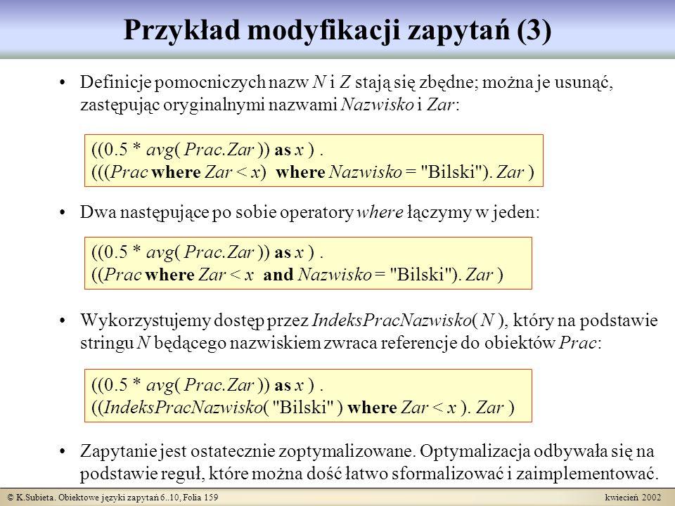 © K.Subieta. Obiektowe języki zapytań 6..10, Folia 159 kwiecień 2002 Przykład modyfikacji zapytań (3) Definicje pomocniczych nazw N i Z stają się zbęd