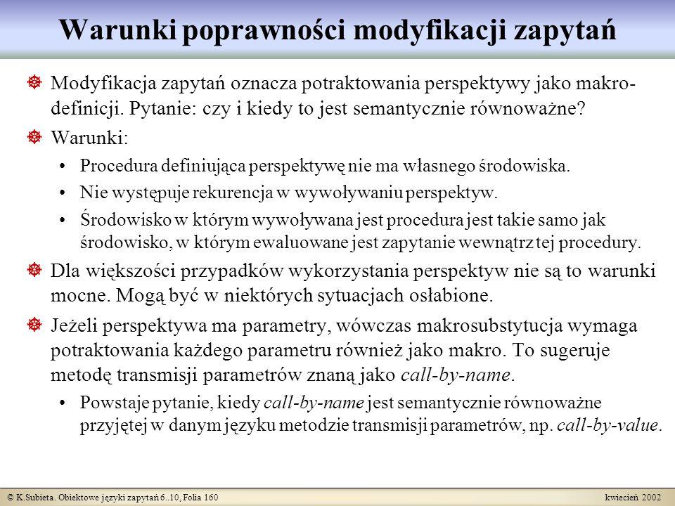 © K.Subieta. Obiektowe języki zapytań 6..10, Folia 160 kwiecień 2002 Warunki poprawności modyfikacji zapytań Modyfikacja zapytań oznacza potraktowania