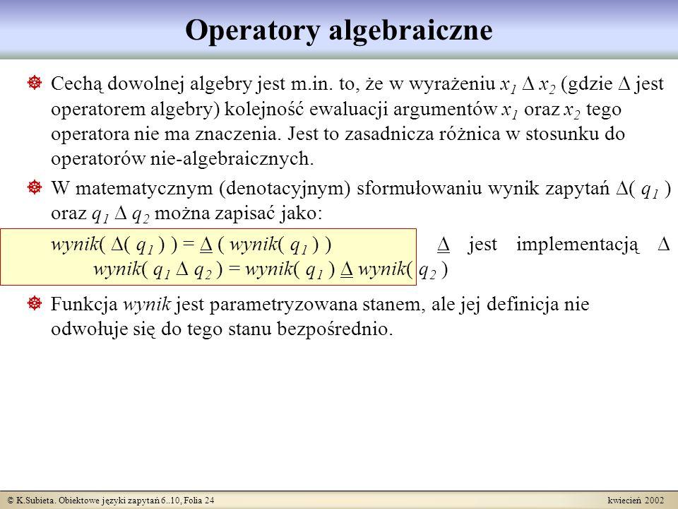 © K.Subieta. Obiektowe języki zapytań 6..10, Folia 24 kwiecień 2002 Operatory algebraiczne Cechą dowolnej algebry jest m.in. to, że w wyrażeniu x 1 x