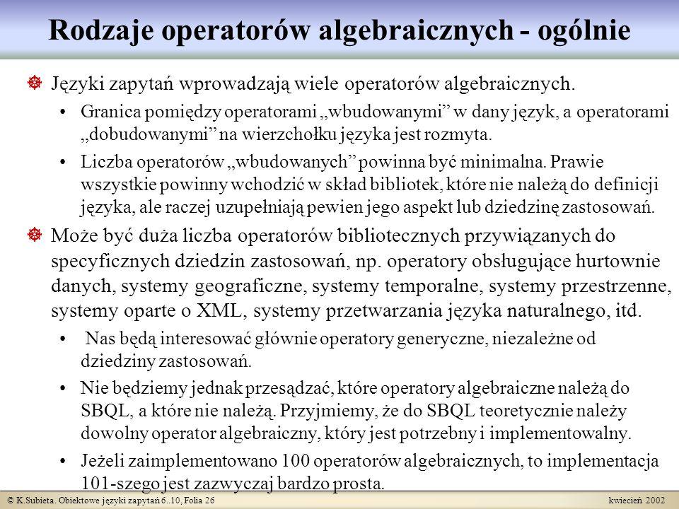 © K.Subieta. Obiektowe języki zapytań 6..10, Folia 26 kwiecień 2002 Rodzaje operatorów algebraicznych - ogólnie Języki zapytań wprowadzają wiele opera