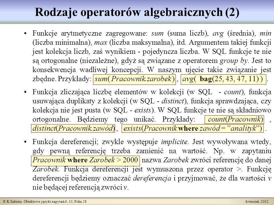 © K.Subieta. Obiektowe języki zapytań 6..10, Folia 28 kwiecień 2002 Rodzaje operatorów algebraicznych (2) Funkcje arytmetyczne zagregowane: sum (suma