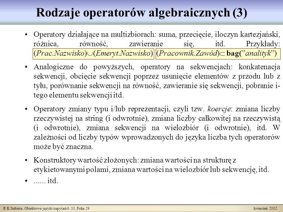 © K.Subieta. Obiektowe języki zapytań 6..10, Folia 29 kwiecień 2002 Rodzaje operatorów algebraicznych (3) Operatory działające na multizbiorach: suma,