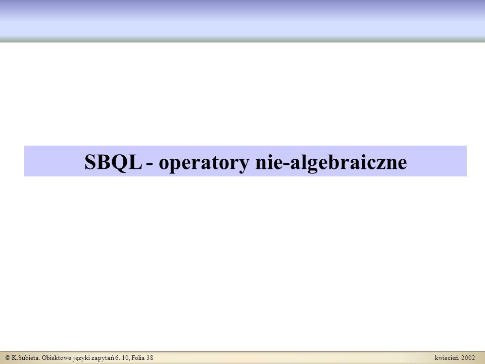 © K.Subieta. Obiektowe języki zapytań 6..10, Folia 38 kwiecień 2002 SBQL - operatory nie-algebraiczne