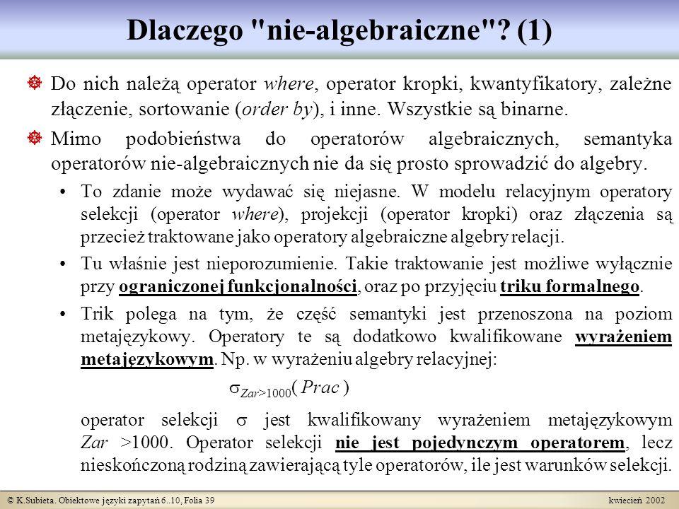© K.Subieta. Obiektowe języki zapytań 6..10, Folia 39 kwiecień 2002 Dlaczego
