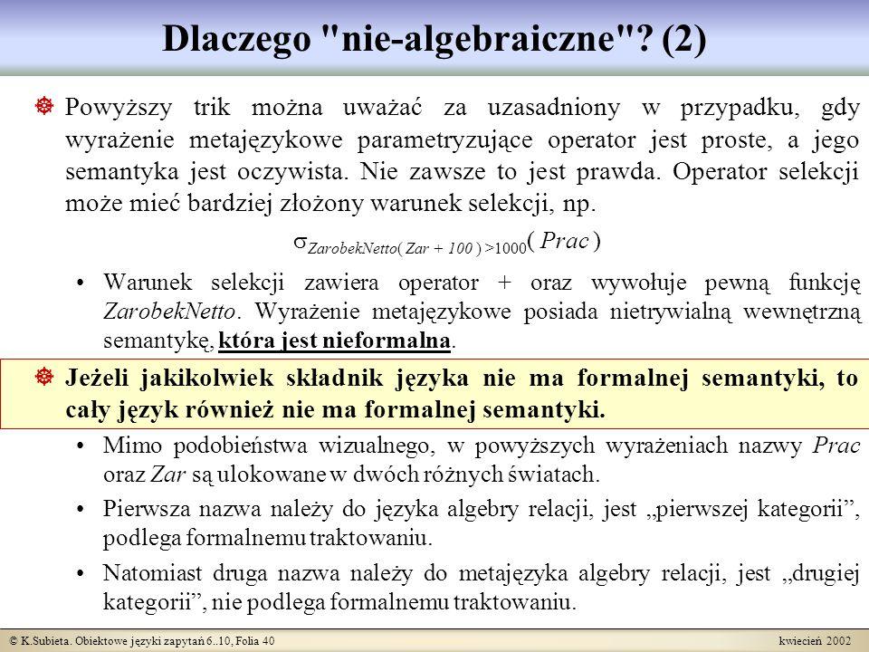 © K.Subieta. Obiektowe języki zapytań 6..10, Folia 40 kwiecień 2002 Dlaczego