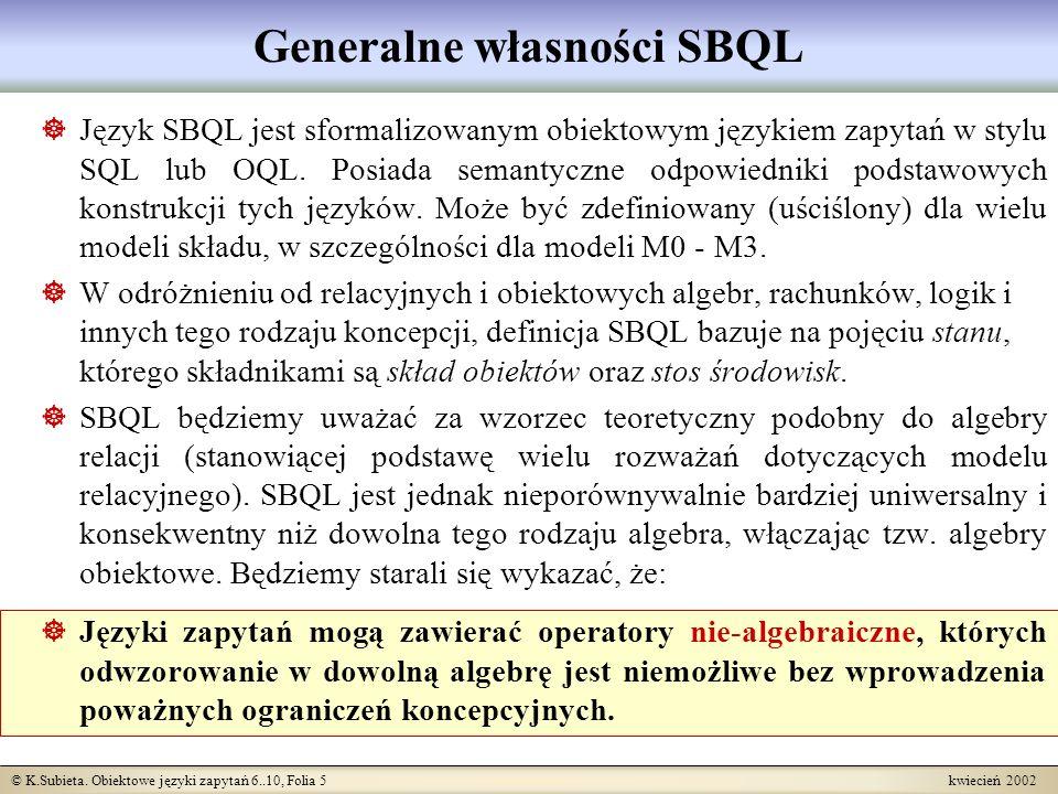 © K.Subieta. Obiektowe języki zapytań 6..10, Folia 5 kwiecień 2002 Generalne własności SBQL Język SBQL jest sformalizowanym obiektowym językiem zapyta