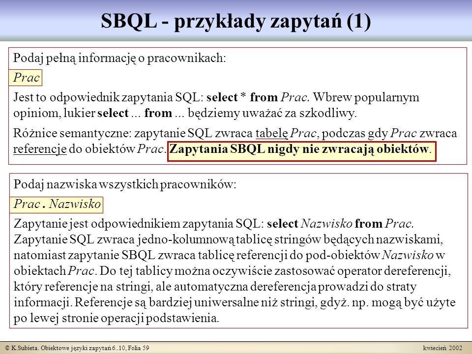 © K.Subieta. Obiektowe języki zapytań 6..10, Folia 59 kwiecień 2002 Podaj pełną informację o pracownikach: Prac Jest to odpowiednik zapytania SQL: sel