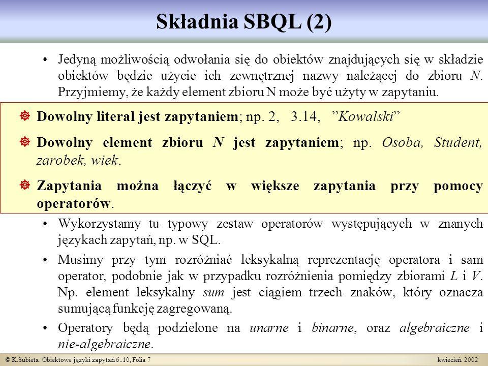 © K.Subieta. Obiektowe języki zapytań 6..10, Folia 7 kwiecień 2002 Składnia SBQL (2) Jedyną możliwością odwołania się do obiektów znajdujących się w s