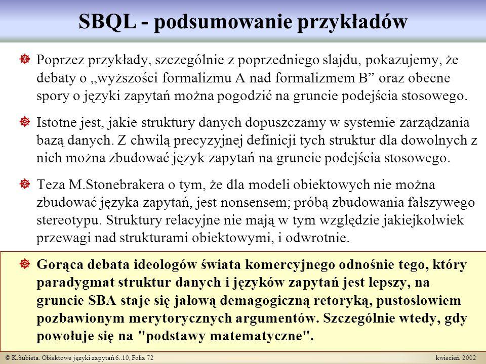 © K.Subieta. Obiektowe języki zapytań 6..10, Folia 72 kwiecień 2002 SBQL - podsumowanie przykładów Poprzez przykłady, szczególnie z poprzedniego slajd