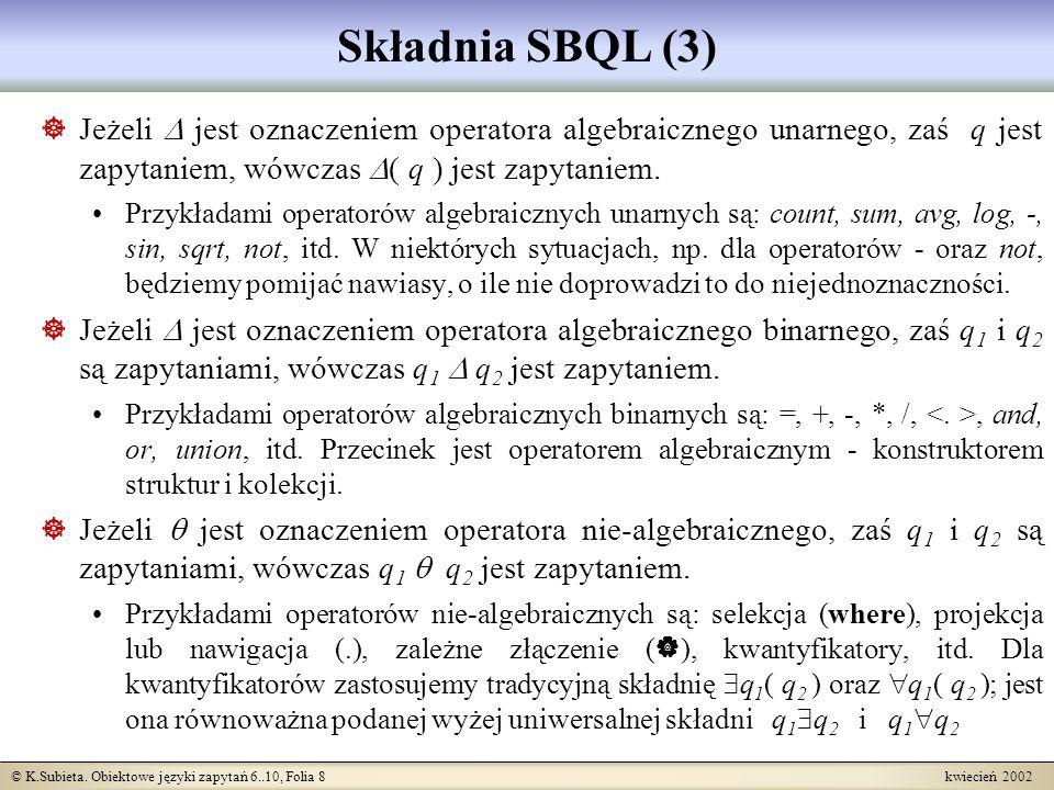 © K.Subieta. Obiektowe języki zapytań 6..10, Folia 8 kwiecień 2002 Składnia SBQL (3) Jeżeli jest oznaczeniem operatora algebraicznego unarnego, zaś q