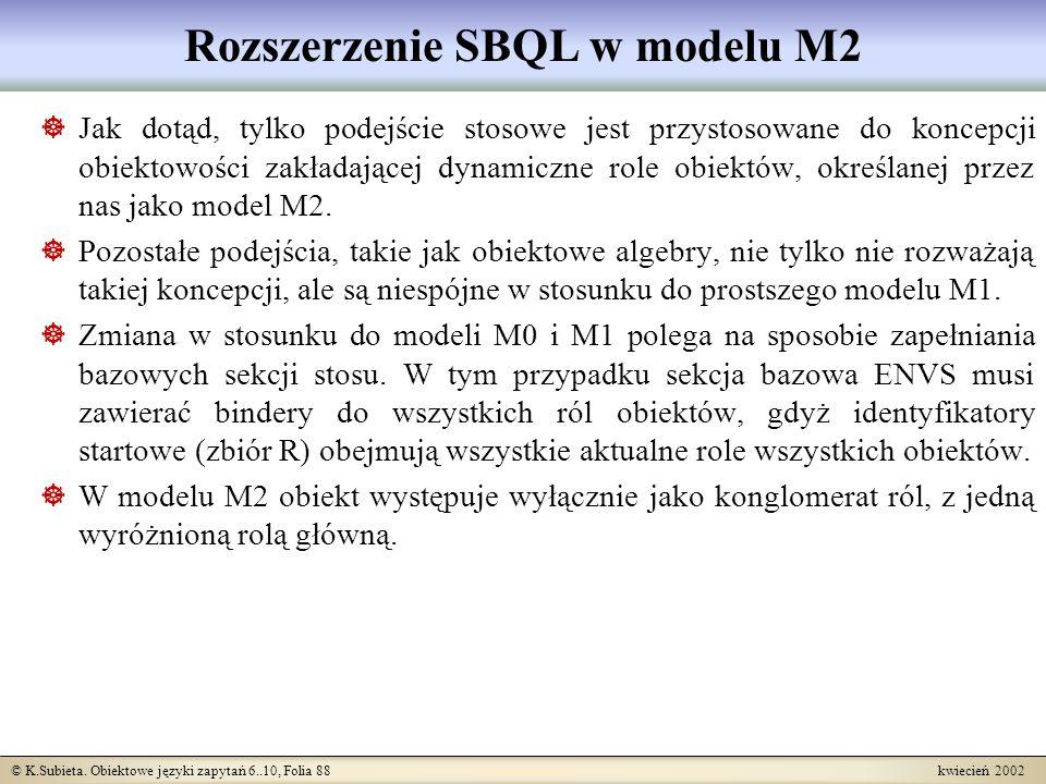 © K.Subieta. Obiektowe języki zapytań 6..10, Folia 88 kwiecień 2002 Rozszerzenie SBQL w modelu M2 Jak dotąd, tylko podejście stosowe jest przystosowan