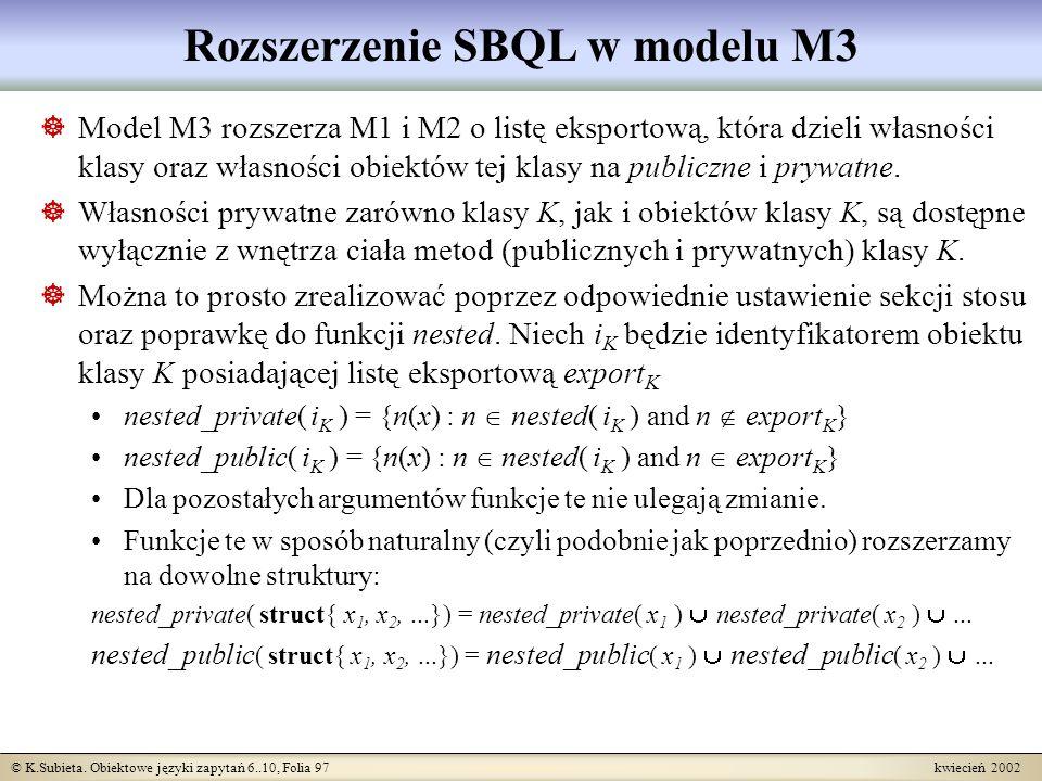 © K.Subieta. Obiektowe języki zapytań 6..10, Folia 97 kwiecień 2002 Rozszerzenie SBQL w modelu M3 Model M3 rozszerza M1 i M2 o listę eksportową, która