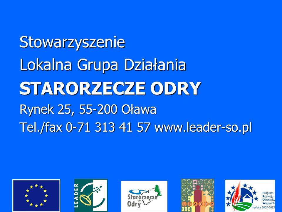Stowarzyszenie Lokalna Grupa Działania STARORZECZE ODRY Rynek 25, 55-200 Oława Tel./fax 0-71 313 41 57 www.leader-so.pl