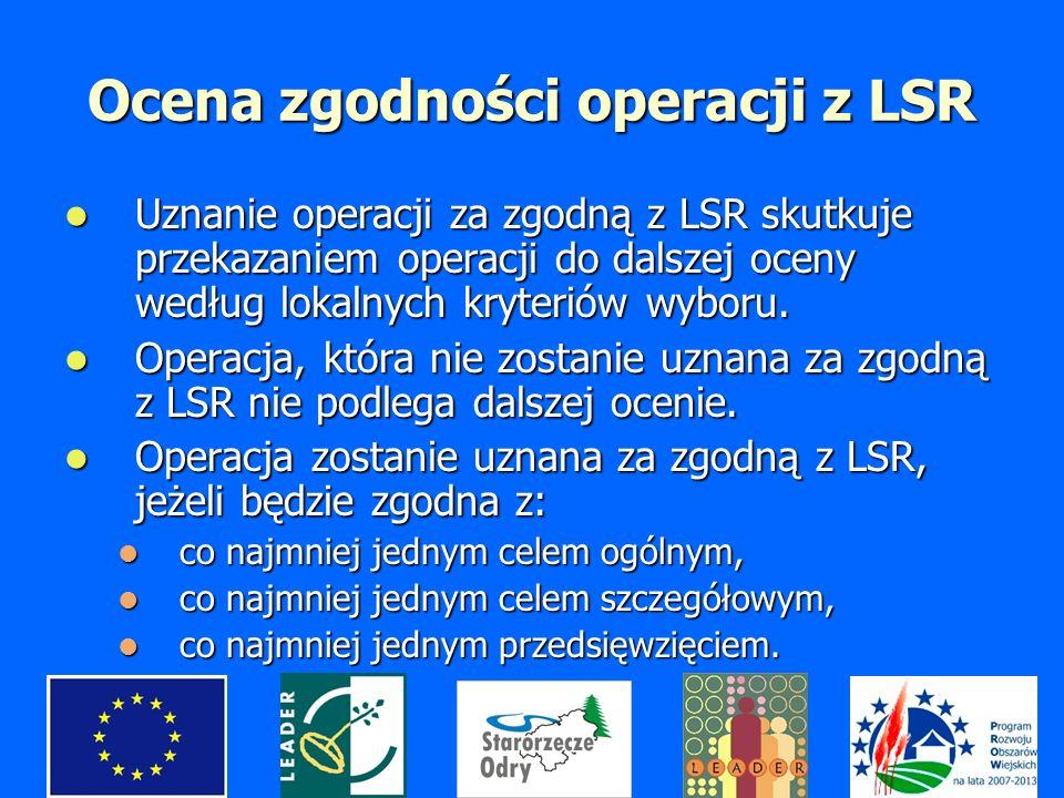 Ocena zgodności operacji z LSR Uznanie operacji za zgodną z LSR skutkuje przekazaniem operacji do dalszej oceny według lokalnych kryteriów wyboru.