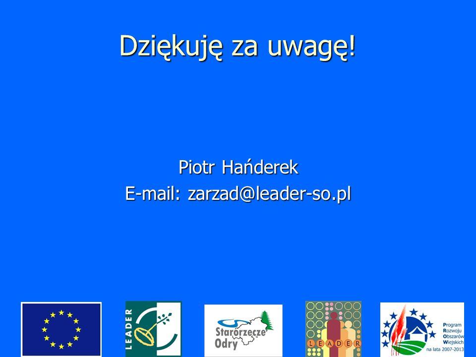 Dziękuję za uwagę! Piotr Hańderek E-mail: zarzad@leader-so.pl