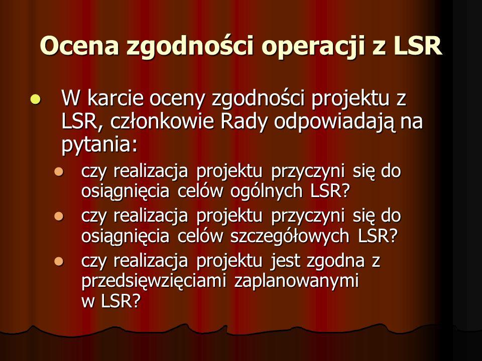 Ocena zgodności operacji z LSR W karcie oceny zgodności projektu z LSR, członkowie Rady odpowiadają na pytania: W karcie oceny zgodności projektu z LSR, członkowie Rady odpowiadają na pytania: czy realizacja projektu przyczyni się do osiągnięcia celów ogólnych LSR.