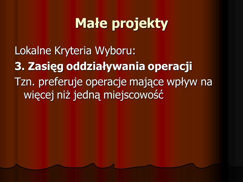 Małe projekty Lokalne Kryteria Wyboru: 3. Zasięg oddziaływania operacji Tzn.