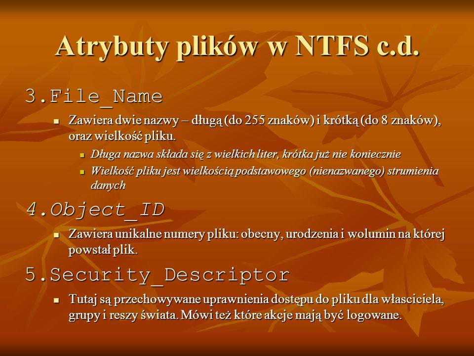 Atrybuty plików w NTFS c.d. 3.File_Name Zawiera dwie nazwy – długą (do 255 znaków) i krótką (do 8 znaków), oraz wielkość pliku. Zawiera dwie nazwy – d