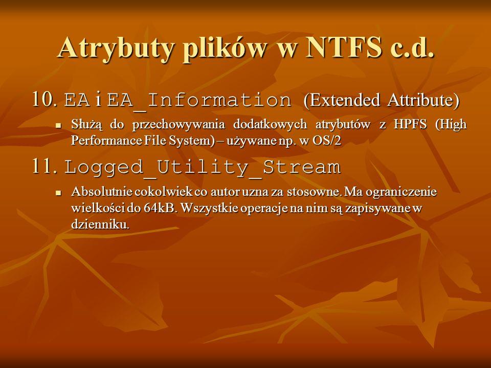 Atrybuty plików w NTFS c.d. 10. EA i EA_Information (Extended Attribute) Służą do przechowywania dodatkowych atrybutów z HPFS (High Performance File S