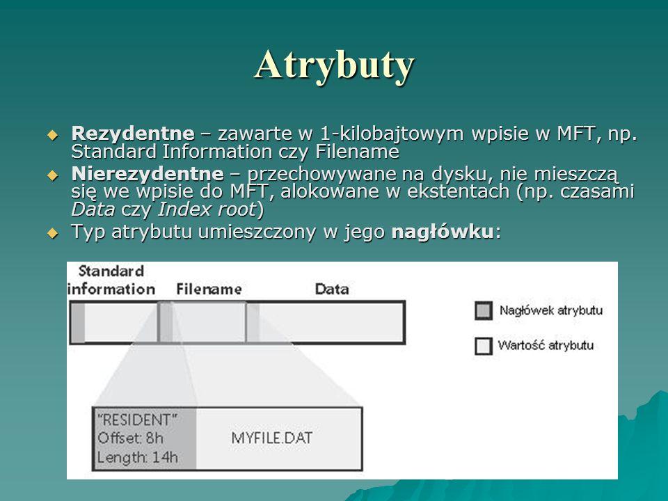 Atrybuty Rezydentne – zawarte w 1-kilobajtowym wpisie w MFT, np. Standard Information czy Filename Rezydentne – zawarte w 1-kilobajtowym wpisie w MFT,