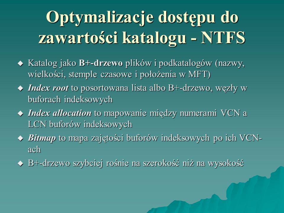 Optymalizacje dostępu do zawartości katalogu - NTFS Katalog jako B+-drzewo plików i podkatalogów (nazwy, wielkości, stemple czasowe i położenia w MFT)