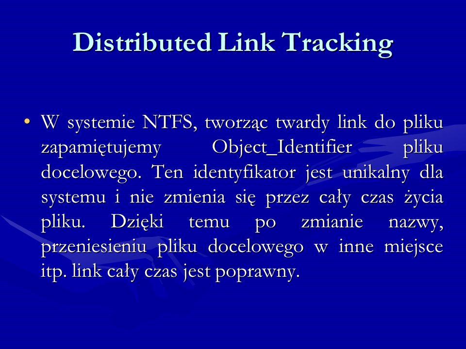 Distributed Link Tracking W systemie NTFS, tworząc twardy link do pliku zapamiętujemy Object_Identifier pliku docelowego. Ten identyfikator jest unika