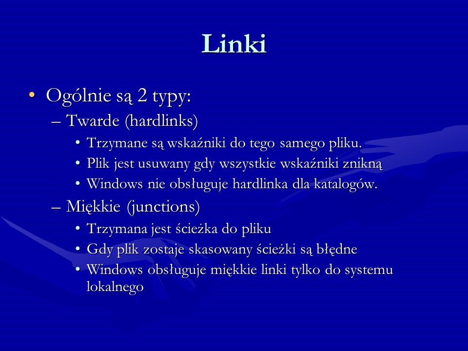Linki Ogólnie są 2 typy:Ogólnie są 2 typy: –Twarde (hardlinks) Trzymane są wskaźniki do tego samego pliku.Trzymane są wskaźniki do tego samego pliku.