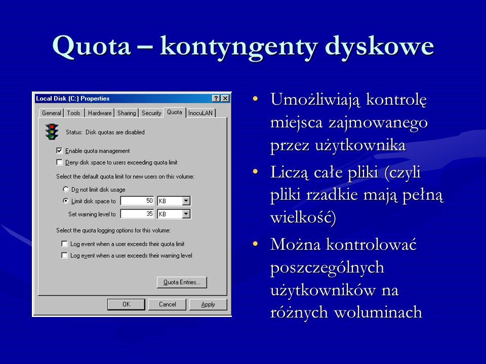 Quota – kontyngenty dyskowe Umożliwiają kontrolę miejsca zajmowanego przez użytkownika Liczą całe pliki (czyli pliki rzadkie mają pełną wielkość) Możn