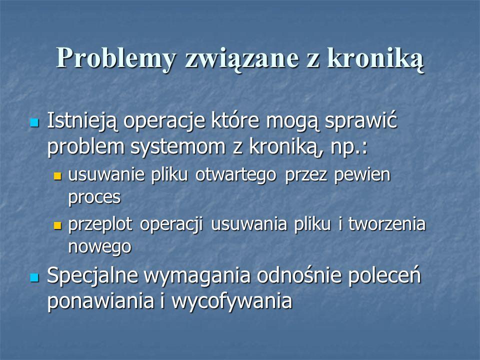 Problemy związane z kroniką Istnieją operacje które mogą sprawić problem systemom z kroniką, np.: Istnieją operacje które mogą sprawić problem systemo