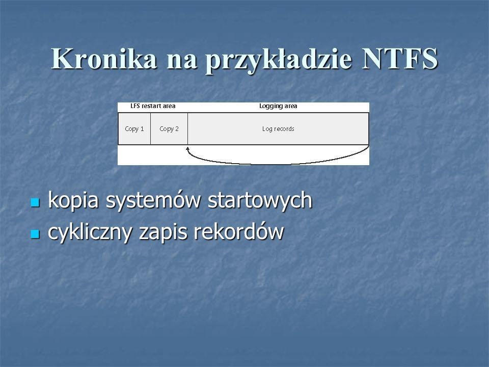 Kronika na przykładzie NTFS kopia systemów startowych kopia systemów startowych cykliczny zapis rekordów cykliczny zapis rekordów