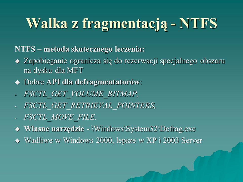 Walka z fragmentacją - NTFS NTFS – metoda skutecznego leczenia: Zapobieganie ogranicza się do rezerwacji specjalnego obszaru na dysku dla MFT Zapobieg