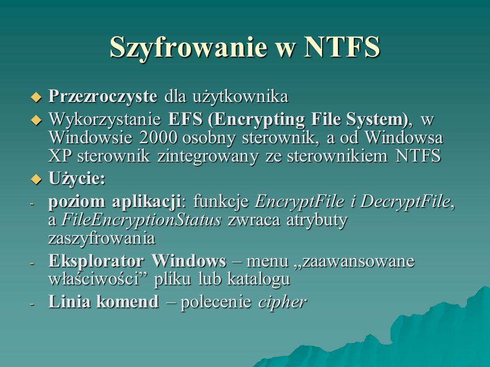Szyfrowanie w NTFS Przezroczyste dla użytkownika Przezroczyste dla użytkownika Wykorzystanie EFS (Encrypting File System), w Windowsie 2000 osobny ste