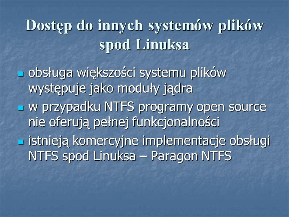 Dostęp do innych systemów plików spod Linuksa obsługa większości systemu plików występuje jako moduły jądra obsługa większości systemu plików występuj