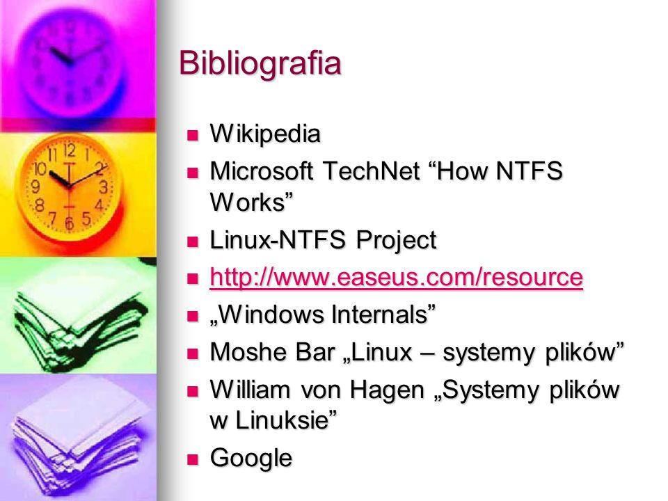 Bibliografia Wikipedia Wikipedia Microsoft TechNet How NTFS Works Microsoft TechNet How NTFS Works Linux-NTFS Project Linux-NTFS Project http://www.ea