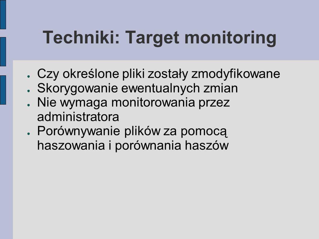 Techniki: Target monitoring Czy określone pliki zostały zmodyfikowane Skorygowanie ewentualnych zmian Nie wymaga monitorowania przez administratora Po