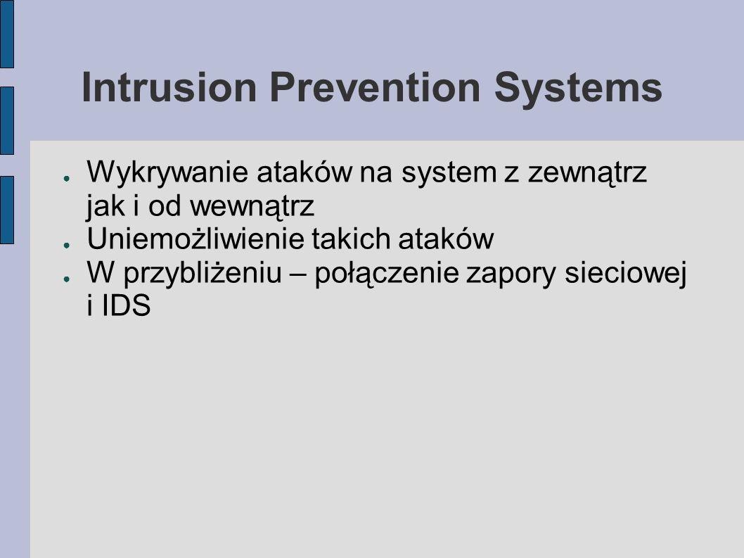 Intrusion Prevention Systems Wykrywanie ataków na system z zewnątrz jak i od wewnątrz Uniemożliwienie takich ataków W przybliżeniu – połączenie zapory