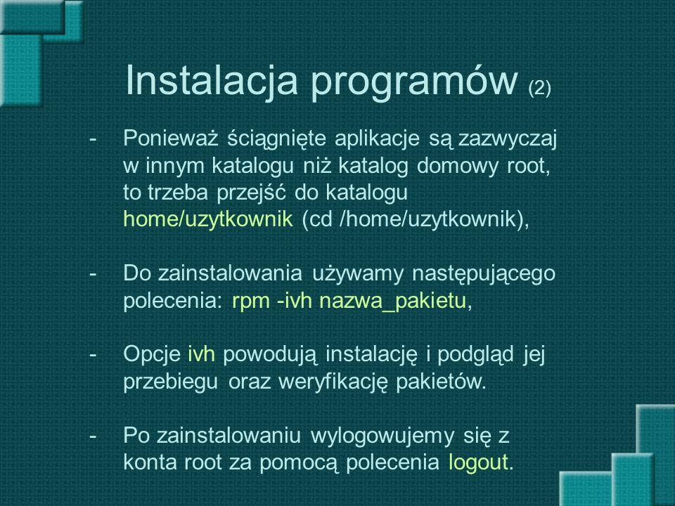 Instalacja programów (2) -Ponieważ ściągnięte aplikacje są zazwyczaj w innym katalogu niż katalog domowy root, to trzeba przejść do katalogu home/uzyt
