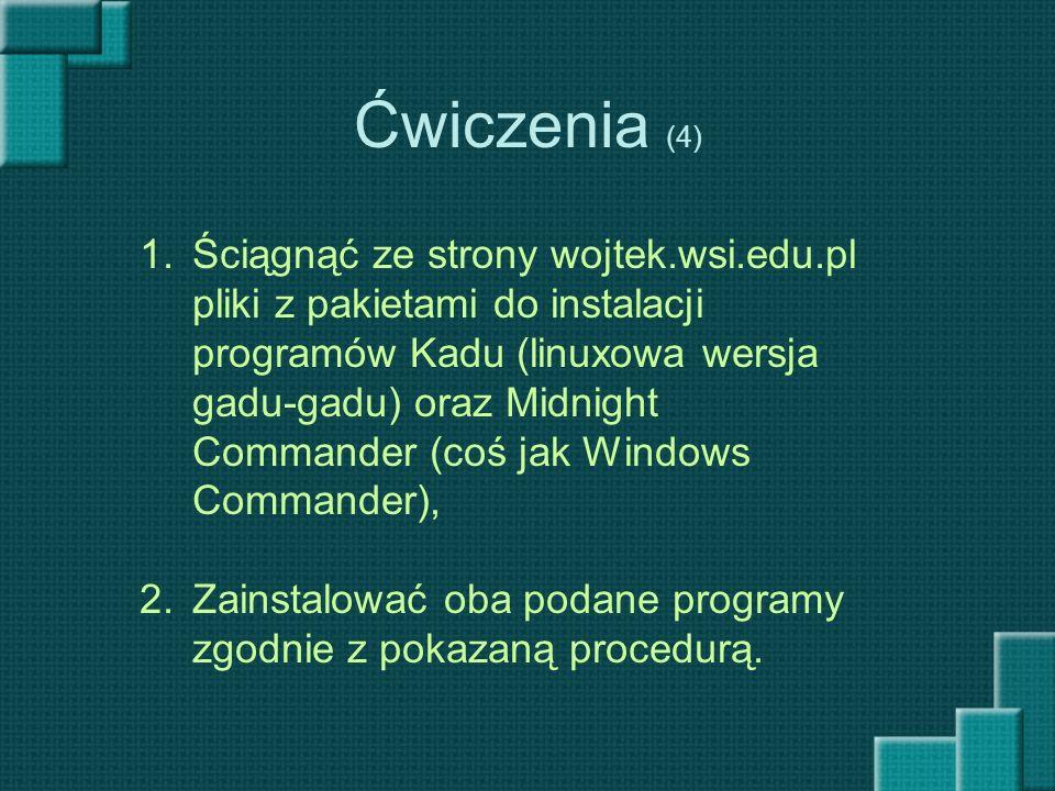 Ćwiczenia (4) 1.Ściągnąć ze strony wojtek.wsi.edu.pl pliki z pakietami do instalacji programów Kadu (linuxowa wersja gadu-gadu) oraz Midnight Commande